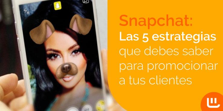 Snapchat: Las 5 estrategias que debes saber para promocionar a tus clientes