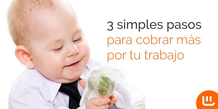 3 simples pasos para cobrar más por tu trabajo