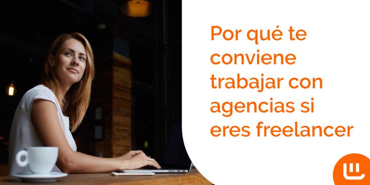 Por qué te conviene trabajar con agencias si eres freelancer