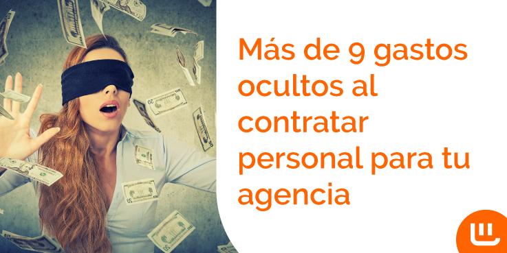 Más de 9 gastos ocultos al contratar personal para tu agencia